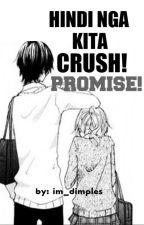 Hindi nga kita Crush. PROMISE! (one-shot) by im_dimples