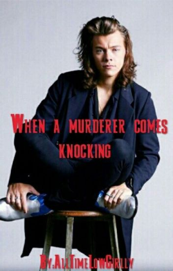 When A Murderer Comes Knocking (Harry Styles Fanfiction)