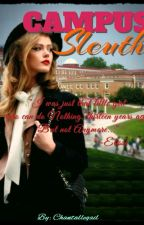 Campus Sleuth #wattys2016 (BOOK 1 And 2) by chantallegail