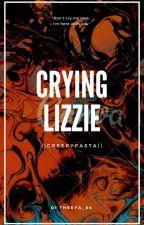 Crying Lizzie || Creepypasta by Cynthia_Chan