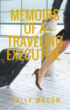 Memoirs of a Traveling Executive by SallyMason1
