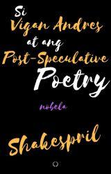 Si Vigan Andres at ang Teorya ng Post-speculative Poetry by Shakespril