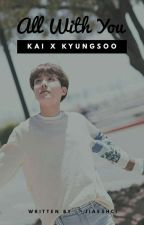 All With You [KAISOO] by KJD-Chen21