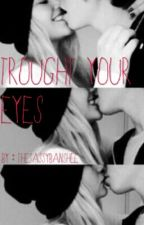 Trought your eyes| (WATTYS2016) by thesassybanshee