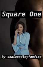 Square One - Fanfic by shaiwoodleyfanfics