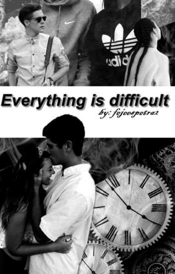 Everything is difficult ||✔