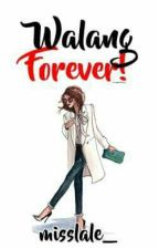 Walang Forever! by misslale_