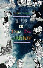El Futuro De Fairy Tail...¿perfecto?//PaUSaDa// by LeopardOtaku999