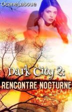 Dark city 2: Rencontre Nocturne by oceaneLaboue