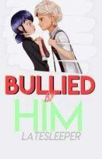 Bullied By Him [Adrienette Au] (Slow Updates) by latesleeper
