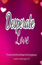 Desperate Love by secretapril