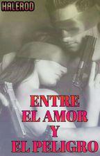 Entre El Amor & El Peligro (Proximamente) by HaleRod