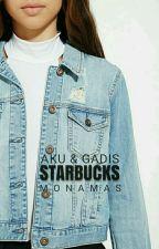 Aku & Gadis Starbucks by monaMas