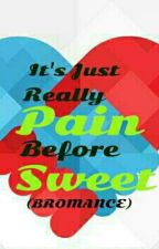 It's Just Really Pain Before Sweet (BROMANCE) Taglish by chris-son30