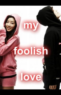 My Foolish Love (COMPILATION) PART 1