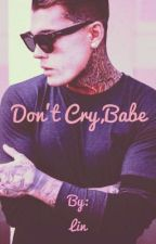 Don't Cry,Babe by LinaCalvin