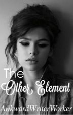 The Other Element by AwkwardWriterWorker