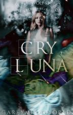 5.Cry, Luna by CAREYMISSOWORLD