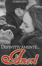 Definitivamente... Amor! (Completo) by PudimdeUva