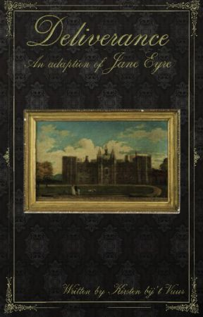 Deliverance : an adaption of Jane Eyre by lopendvuur