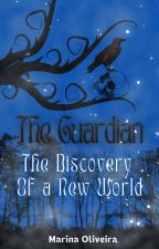 The Guardian - The Discovery of a New World (Livro 2) by Smrfina