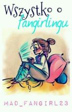 Wszystko o Fangirlingu by Mad_Fangirl23