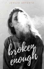 Broken Enough by JeviliaAryento