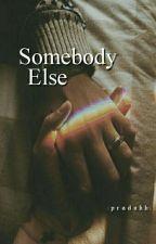 Somebody Else // l.s by praduhh