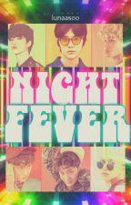 Night Fever ☮ [EXO/Centric!Soo/One-Shot] by LunaaSoo