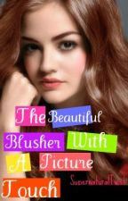The Beautiful Blusher With A Picture Touch (A Twilight Fan Fiction) by MrsFitzHarding