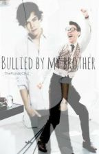 Bullied by my Brother (Harry Styles/Marcel Fanfic) by ThePandaChiz