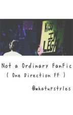 Not a Ordinary FanFic ( One Direction FanFic ) by whatupstyles