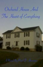Orchard House & The Heart Of Everything (COMPLETE) by PaulDAronson