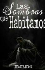 Las Sombras que Habitamos by rune1297