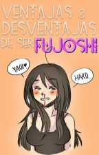 Ventajas y Desventajas de ser Fujoshi. by Smilerlovatic21