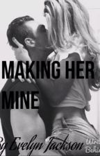 Making Her Mine by readeverydayallday30