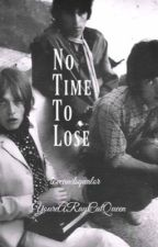 No Time To Lose by YoureARayCatQueen