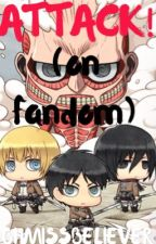 Attack On Fandom by phanismyloife
