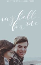 Say Hello For Me by calligraphics