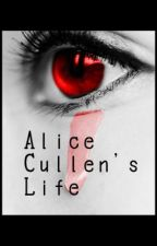 Alice Cullen's Life by _booksareawesome_