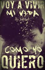 Voy A Vivir Mi Vida Como Yo Quiero (Gay//Yaoi) by EvilYuki