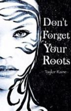 ~ Dont Forget Your Roots ~ by MidnightSpirit