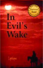 In Evil's Wake by lyttlejoe