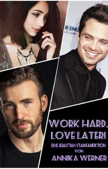 Work hard, love later! || Sebastian Stan #Wattys2017
