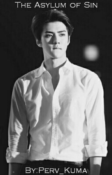 The Asylum of Sin [SEHUN X READER]
