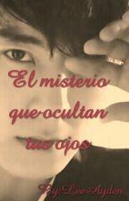 El Misterio Que Ocultan Tus Ojos by LeeAyden