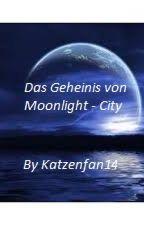 Das Geheimnis von Moonlight- City by Katzenfan14