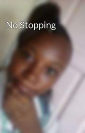 No Stopping by Chinita802