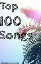 Top 100 Songs  by 1deliriousmistakes