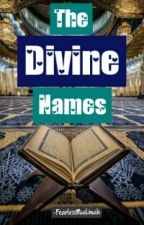 The Divine Names [ ON HOLD ] by FearlessMuslimah
